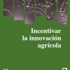Incentivar la innovación agrícola: Cómo ir más allá del fortalecimiento de los sistemas de investigación