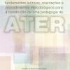 Fundamentos teóricos, orientações e procedimentos metodológicos para a construção de uma pedagogia de ATER